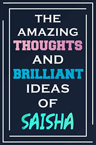 The Amazing Thoughts And Brilliant Ideas Of Saisha: Blank Lined Notebook   Personalized Name Gifts