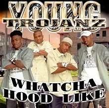 Whatcha Hood Like by Young Trojanz (2002-04-23?