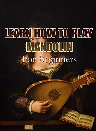 LEARN HOW TO PLAY MANDOLIN: For Beginners (English Edition)
