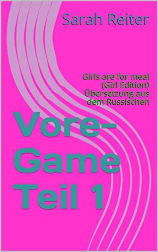 Vore-Game Teil 1: Girls are for meal (Girl Edition) Übersetzung aus dem Russischen (German Edition)