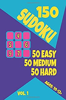 150 Sudoku - 50 Easy, 50 Medium & 50 Hard Puzzles for Ages 10 -13+ Vol. 1: Bend Your Brain with This Classic Puzzle Game