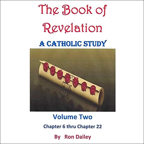 The Book of Revelation, A Catholic Study, Volume Two: Chapters Six Through Twenty-Two                   By:                                                                                                                                 Ron Dailey                               Narrated by:                                                                                                                                 Ron Dailey                      Length: 5 hrs and 20 mins     1 rating     Overall 4.0