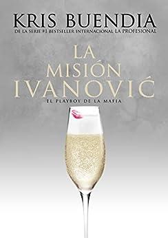 La misión Ivanovic: El playboy de la mafia (La Profesional nº 7) (Spanish Edition) by [Kris Buendia]