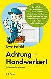 Achtung - Handwerker!: Ein Leitfaden für jedermann