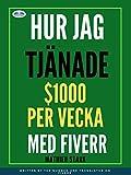 Hur jag tjänade $1000 per vecka med Fiverr: Tjäna pengar via Internet genom att bli en frilansare (Swedish Edition)