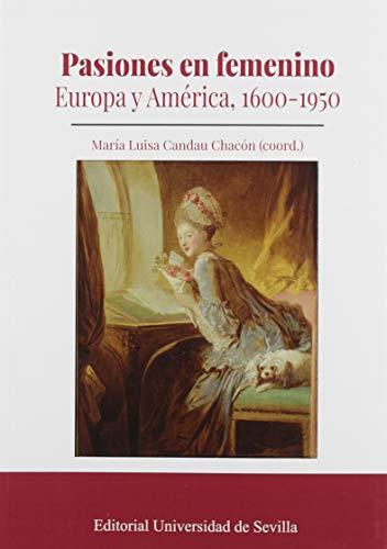 Pasiones en femenino: Europa y América, 1600-1950 (Historia, Band 358)