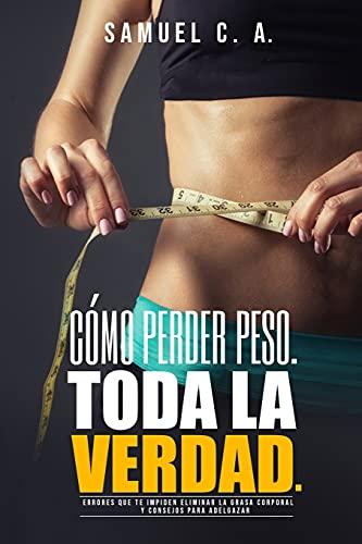 Cómo perder peso - Toda la Verdad: Errores que te impiden eliminar la grasa corporal y consejos para adelgazar