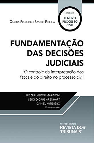Fundamentação das decisões judiciais: o controle da interpretação dos fatos e do direito no processo civil