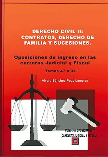 DERECHO CIVIL II: CONTRATOS, DERECHO DE FAMILIA Y SUCESIONES.: OPOSICIONES DE INGRESO EN LAS CARRERA JUDICIAL Y FISCAL (Temas 47 a 92)
