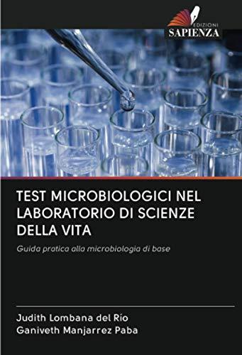 TEST MICROBIOLOGICI NEL LABORATORIO DI SCIENZE DELLA VITA: Guida pratica alla microbiologia di base