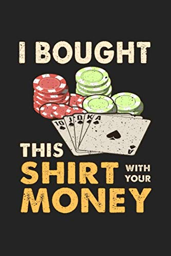 I bought this shirt with your money: Notebook | Dotgrid Journal | Writing Diary Book | Planer |shirt, funny, money, casino, casno chips, casino token, ... casino player, 120 Pages Size 6x9