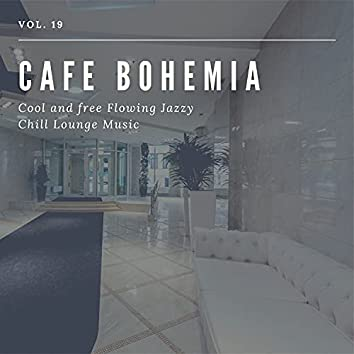 Cafe Bohemia - Cool And Free Flowing Jazzy Chill Lounge Music, Vol. 19