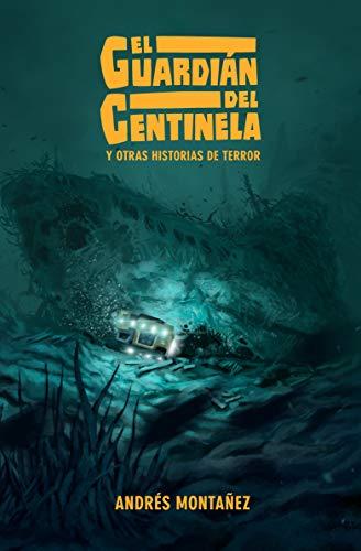 El Guardián del Centinela y otras historias de terror