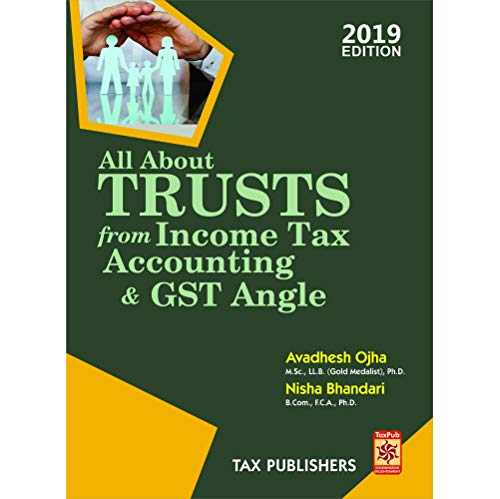 ALL ABOUT TRUSTS FROM INCOME TAX, ACCOUNTING and GST ANGLE including PUBLIC CHARITABLE TRUSTS, PRIVATE TRUSTS, NGO'S, SOCIETIES, CLUBS with CONVEYANCING ASPECTS (2019) by TAX PUBLISHERS