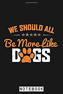 We Should All Be More Like Dogs Notebook: 6x9 120 Pages, Matte Finish Cover, Planner, Lined College Ruled Paper, Journal, ...