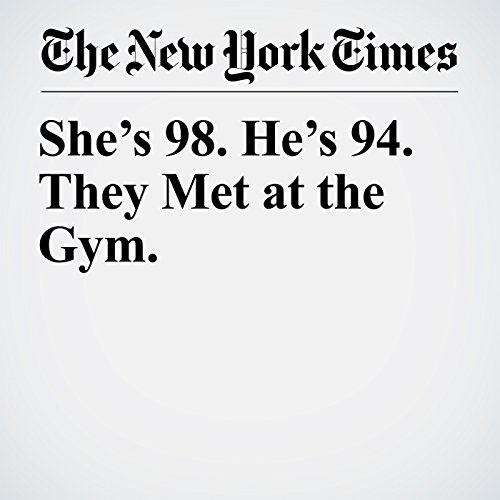 She's 98. He's 94. They Met at the Gym.   Vincent M. Mallozzi