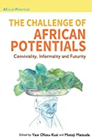 The Challenge of African Potentials: Conviviality, Informality and Futurity