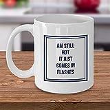 N\A Taza de té - Todavía Estoy Caliente, Solo Viene en Destellos, Regalar o coleccionar 11 oz