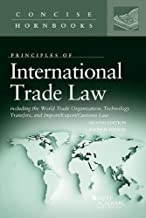 International Trade Law Including the WTO, Technology Transfers, and Import/Export/Customs Law (Concise Hornbook Series)
