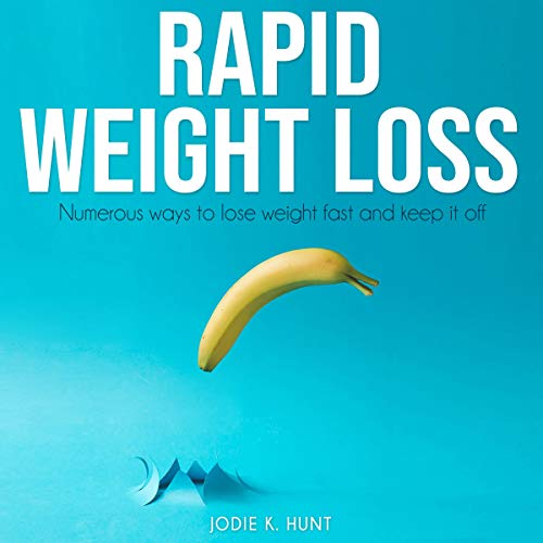 Rapid Weight Loss: Numerous Ways to Lose Weight Fast and Keep It Off  By  cover art