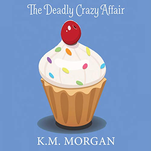 The Deadly Crazy Affair Audiobook By K.M. Morgan cover art