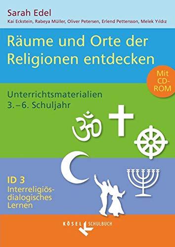 Interreligiös-dialogisches Lernen: ID - Grundschule - Band 3: 3.-6. Schuljahr: Räume und Orte der Religionen entdecken - Unterrichtsmaterialien mit CD-ROM