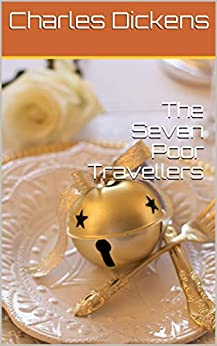The Seven Poor Travellers by [Charles Dickens]