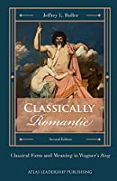 Classically Romantic: Classical Form and Meaning in Wagner's Ring