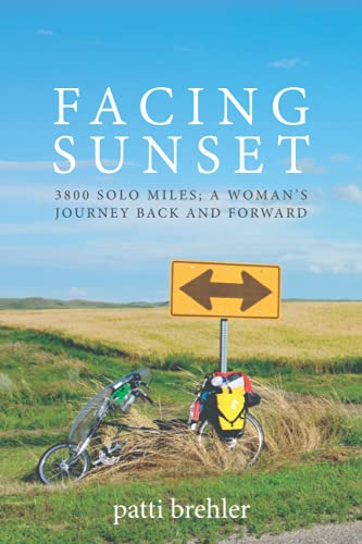 FACING SUNSET: 3800 SOLO MILES; A WOMAN'S JOURNEY BACK AND FORWARD