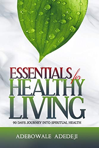 Compare Textbook Prices for Essentials for HEALTHY LIVING: 90 DAYS JOURNEY INTO SPIRITUAL HEALTH  ISBN 9798696214474 by ADEDEJI, ADEBOWALE
