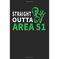 """Straight Outta Area 51: Funny Journal, Notebook for who believes in alien, extraterrestrial beings, Flying Saucer, abduction and UFO. Wide Ruled Blank Lined. Diary, Notepad. 6""""x9"""" 120 pages (60 sheets). Gift for Birthday, Anniversary"""