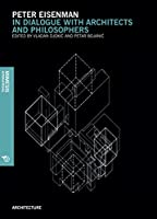 Peter Eisenman: In Dialogue With Architects and Philosophers (Architecture)