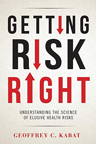Compare Textbook Prices for Getting Risk Right: Understanding the Science of Elusive Health Risks Reprint Edition ISBN 9780231166478 by Kabat, Geoffrey