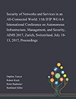 Security of Networks and Services in an All-Connected World: 11th IFIP WG 6.6 International Conference on Autonomous Infrastructure, Management, and Security, AIMS 2017, Zurich, Switzerland, July 10-13, 2017, Proceedings