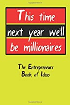 This Time Next Year We'll Be Millionaires: Only Fools and Horses Themed 200 Page Notebook for Entrepreneurs