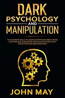 Dark psychology and manipulation.: The ultimate skills to learn everything about mind control and subliminal persuasion al...