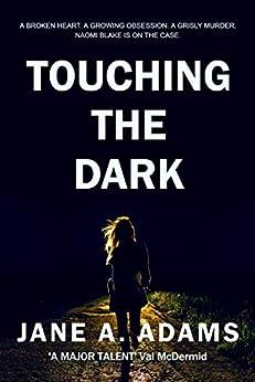 Touching the Dark (Naomi Blake Book 2) by [Jane A. Adams]