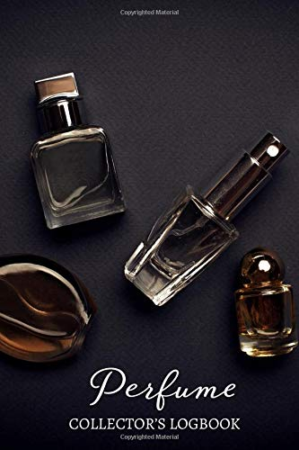 Perfume Collector's Logbook: Fragrance Review Workbook, Concentrated Perfume Oils, Fragrant Aromatherapy, Signature Scents, Cologne, Black Currant, ... Women, Adults, (Perfumes and Fragrance Oils)