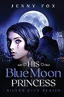 His Blue Moon Princess (The Silver City Series)