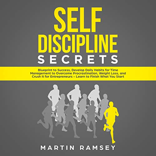 Self-Discipline Secrets: Blueprint to Success, Develop Daily Habits for Time Management to Overcome Procrastination, Weight Loss, and Crush It for Entrepreneurs  cover art