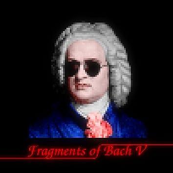 Fragments of Bach V