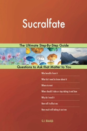 Sucralfate; The Ultimate Step-By-Step Guide