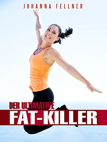 Johanna Fellner - Der ultimative Fat-Killer