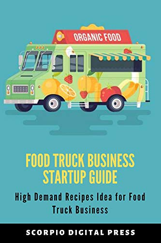 Food Truck Business Startup Guide: High Demand Recipes Idea for Food Truck Business by [Scorpio  Digital Press]