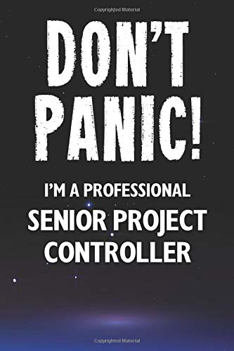 Don't Panic! I'm A Professional Senior Project Controller: Customized 100 Page Lined Notebook Journal Gift For A Busy Senior Project Controller: Far Better Than A Throw Away Greeting Card.