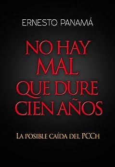 No hay mal que dure cien años: La posible caída del PCCh (Spanish Edition) by [Ernesto Panamá, Ernesto Panama]