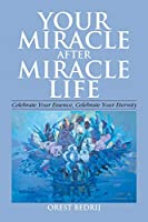 Your Miracle After Miracle Life Celebrate Your Essence, Celebrate Your Eternity