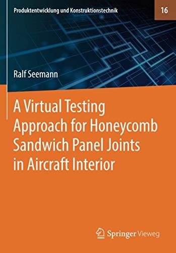 A Virtual Testing Approach for Honeycomb Sandwich Panel Joints in Aircraft Interior (Produktentwicklung und Konstruktionstechnik, Band 16)