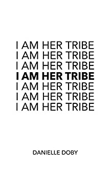 I Am Her Tribe (English Edition) van [Danielle Doby]