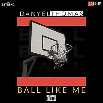 Ball Like Me (Eastside)